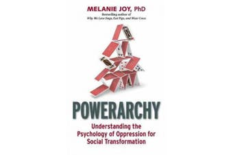 Powerarchy: Understanding the Hidden Principles of Oppression for Social Transformation