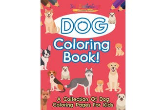 Dog Coloring Book! a Collection of Dog Coloring Pages for Kids