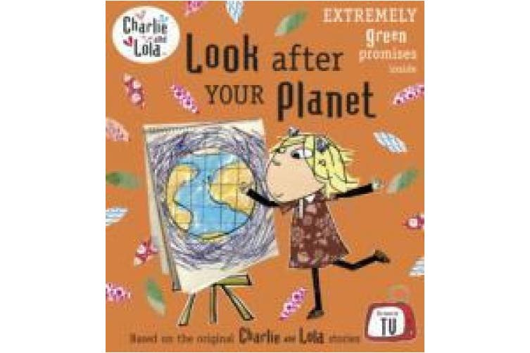 Charlie and Lola: Look After Your Planet (Charlie and Lola)