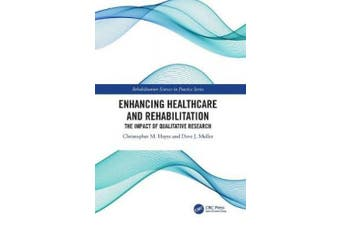 Enhancing Healthcare and Rehabilitation: The Impact of Qualitative Research (Rehabilitation Science in Practice Series)