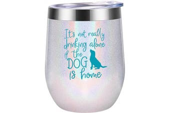 (350ml, White) - Dog Mom Gifts - Dog Lover Gifts for Women - It's Not Drinking Alone if the Dog is Home - Funny Birthday, Mothers Day Wine Gifts for Dog Lovers, Dog Owner, Wife, Daughter, Friend - Coolife Wine Tumbler