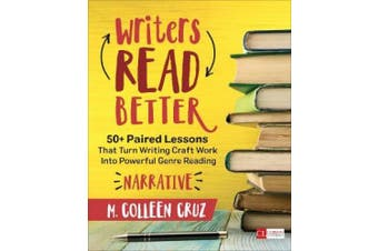 Writers Read Better: Narrative: 50+ Paired Lessons That Turn Writing Craft Work Into Powerful Genre Reading (Corwin Literacy)