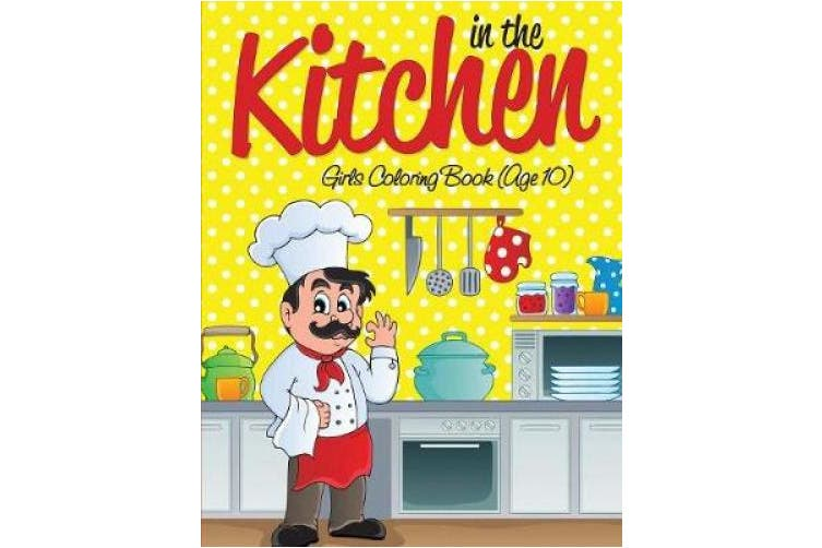 In the Kitchen Girls Coloring Book (Age 10)