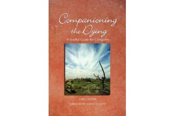 Companioning the Dying: A Soulful Guide for Caregivers