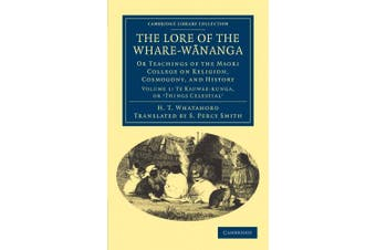 The Lore of the Whare-Wananga: Or Teachings of the Maori College on Religion, Cosmogony, and History (Cambridge Library Collection - Anthropology)