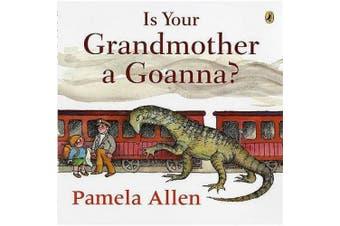 Is Your Grandmother a Goanna?. Pamela Allen