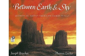 Between Earth and Sky: Legends of Native American Sacred Places