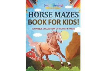 Horse Mazes Book For Kids! A Unique Collection Of Activity Pages
