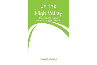 In the High Valley: Being the fifth and last volume of the Katy Did series