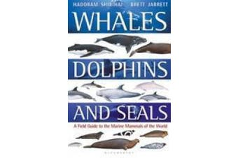 Whales, Dolphins and Seals: A field guide to the marine mammals of the world
