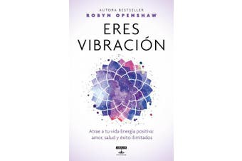Eres Vibracion / Vibe: Unlock the Energetic Frequencies of Limitless Health, Love & Success [Spanish]