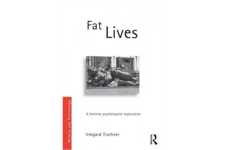 Fat Lives: A Feminist Psychological Exploration (Women and Psychology)