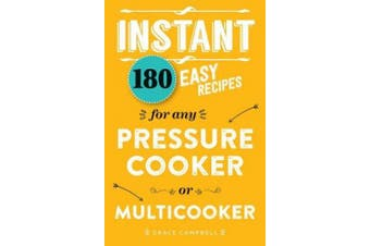 Instant: 180 Easy Recipes for the Pressure Cooker or Multicooker