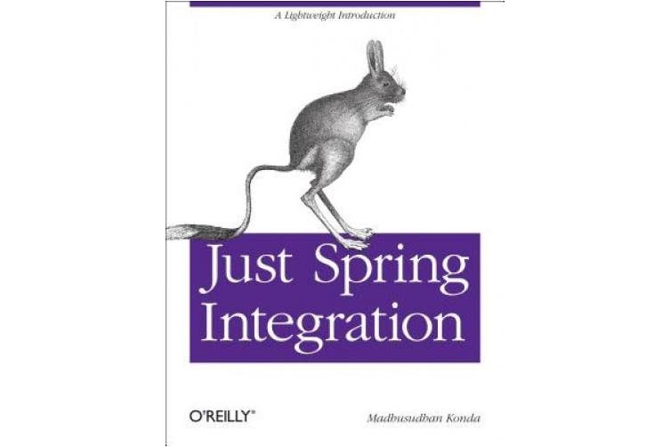 Just Spring Integration: A Lightweight Introduction to Spring Integration