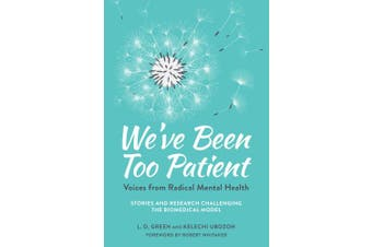 We've Been Too Patient: Voices from Radical Mental Health--Stories and Research Challenging the Biomedical Model