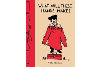 What Will These Hands Make?