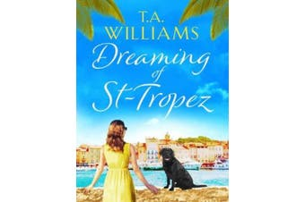 Dreaming of St-Tropez: A heart-warming, feel-good holiday romance set on the Riviera