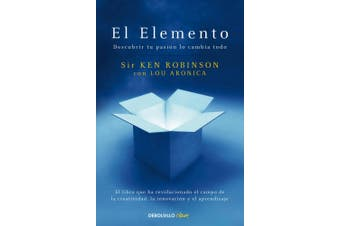 El Elemento: Descubrir Tu Pasión Lo Cambia Todo / The Element: How Finding Your Passion Changes Everything [Spanish]