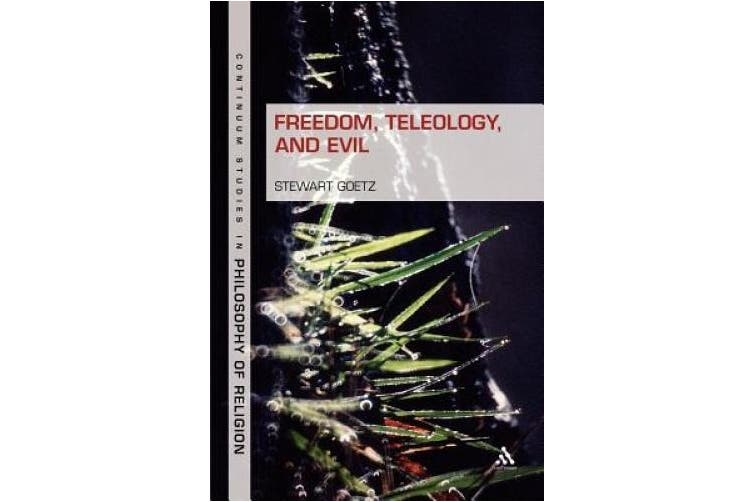 Freedom, Teleology, and Evil (Continuum Studies in Philosophy of Religion)