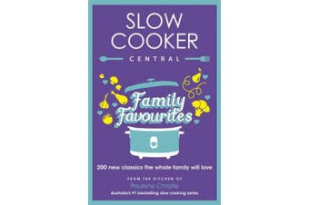 Slow Cooker Central Family Favourites: 200 new classics the whole familywill love (Slow Cooker Central)