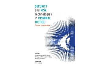 Security and Risk Technologies in Criminal Justice: Critical Perspectives