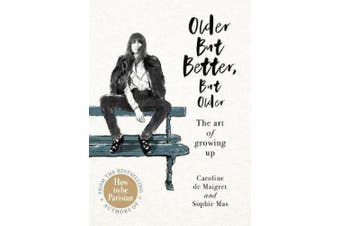 Older but Better, but Older: From the authors of How To Be Parisian