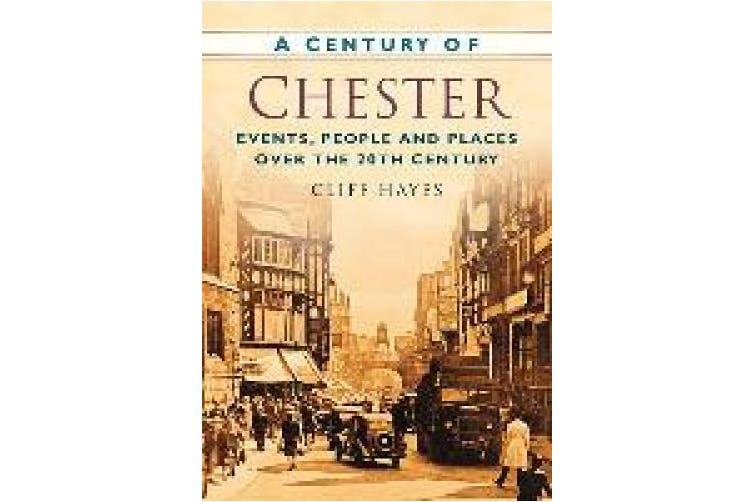 A Century of Chester: Events, People and Places Over the 20th Century