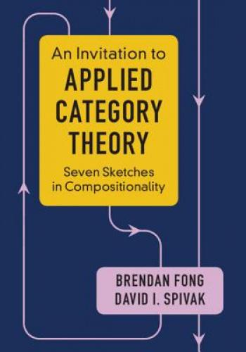 An Invitation to Applied Category Theory: Seven Sketches in Compositionality Category theory is unmatched in its ability to organize and layer abstractions and to find commonalities between structures of all sorts. No longer the exclusive preserve of pure mathematicians, it is now proving itself to be a powerful tool in science, informatics, and industry. By facilitating communication between communities and building rigorous bridges between disparate worlds, applied category theory has the potential to be a major organizing force. This book offers a self-contained tour of applied category theory. Each chapter follows a single thread motivated by a real-world application and discussed with category-theoretic tools. We see data migration as an adjoint functor, electrical circuits in terms of monoidal categories and operads, and collaborative design via enriched profunctors. All the relevant category theory, from simple to sophisticated, is introduced in an accessible way with many examples and exercises, making this an ideal guide even for those without experience of university-level mathematics.