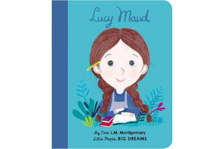 Lucy Maud Montgomery: My First L. M. Montgomery (Little People, BIG DREAMS) [Board book]