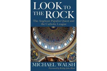 Look to the Rock: The Catholic League and the Anglican Papalist Quest for Reunion