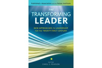 The Transforming Leader: New Approaches to Leadership for the Twenty-First Century: New Approaches to Leadership for the Twenty-First Century
