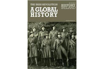 A Global history of the Irish revolution (History Ireland Supplement)