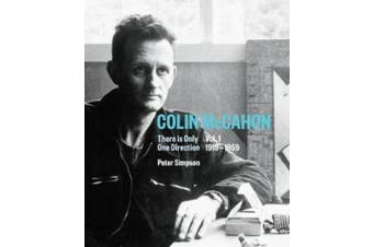 Colin McCahon: There is Only One Direction, Vol. I 1919-1959: 1: Colin McCahon (Colin McCahon)