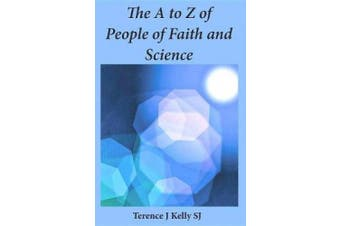 The A to Z of People of Faith and Science: Short Biographies