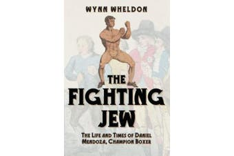 The Fighting Jew: The Life and Times of Daniel Mendoza, Champion Boxer