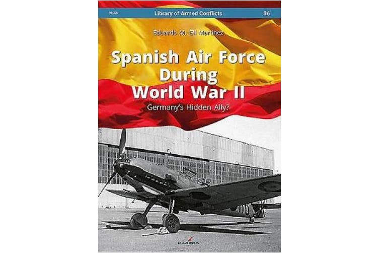 Spanish Air Force During World War II: Germany'S Hidden Ally? (Library of Armed Conflicts)