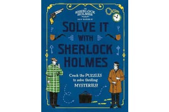 Solve It With Sherlock Holmes: Crack the puzzles to solve thrilling mysteries