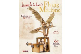 Leonardo Da Vinci Flying Machine: Build Your Own 3D Model