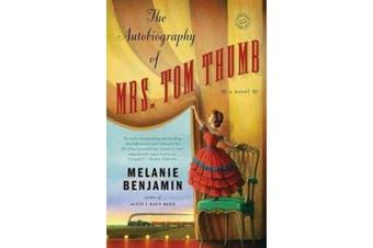 The Autobiography of Mrs Tom Thumb: A Novel