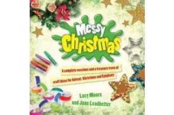 Messy Christmas: 3 Complete Sessions and a Treasure Trove of Craft Ideas for Advent, Christmas and Epiphany