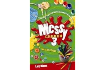 Messy Church 3: Fifteen sessions for exploring the Christian life with families