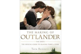 The Making of Outlander: The Series: The Official Guide to Seasons Three and Four (Outlander)