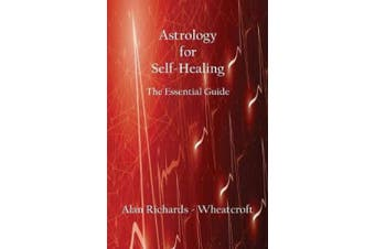 Astrology for Self-Healing: The Essential Guide
