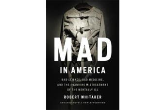Mad In America (Revised): Bad Science, Bad Medicine, and the Enduring Mistreatment of the Mentally Ill