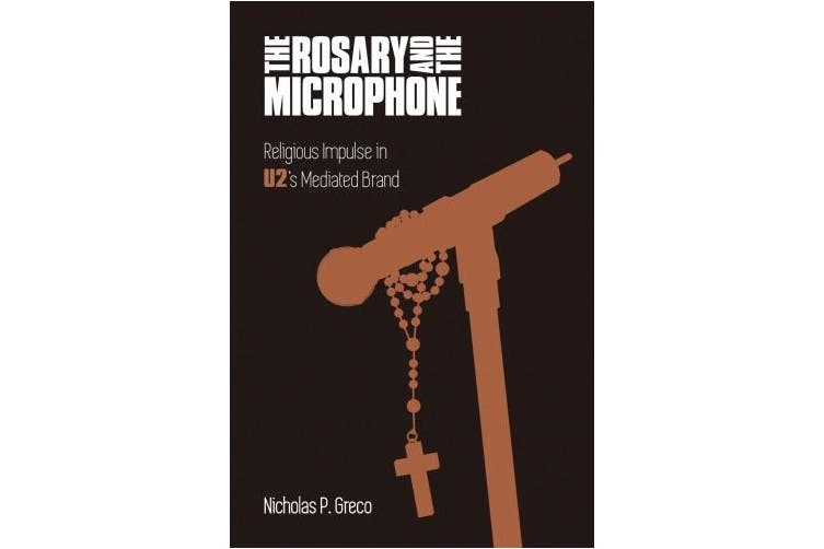 The Rosary and the Microphone: Religious Impulse in U2's Mediated Brand (Studies in Popular Music)