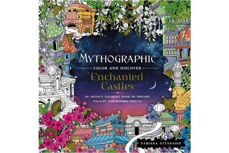 Mythographic Color And Discover Enchanted Castles An Artist S Coloring Book Of Dreamy Palaces And Hidden Objects Kogan Com