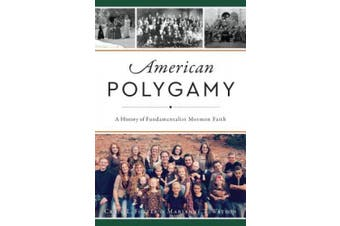 American Polygamy: A History of Fundamentalist Mormon Faith