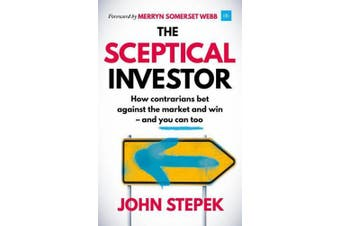 The Sceptical Investor: How contrarians bet against the market and win - and you can too