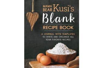 Mama Bear Kusi's Blank Recipe Book: A Journal with Templates to Write and Organize All Your Favorite Recipes