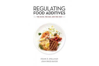 Regulating Food Additives: The Good, the Bad, and the Ugly